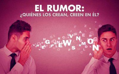 El rumor: ¿Quiénes los crean, creen en él?
