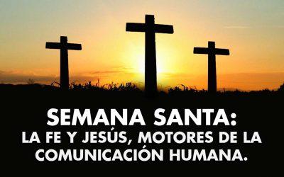 SEMANA SANTA: La fe y Jesús, motores de la comunicación humana.