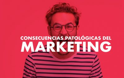Consecuencias patológicas del Marketing