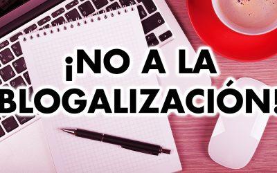 ¡No a la blogalización!