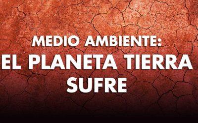 MEDIO AMBIENTE: El Planeta tierra sufre